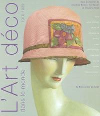 L'art déco dans le monde : 1910-1939 : art, architecture, mobilier, décoration, textile, verre, photographie, joaillerie, design, cinéma, technologies...
