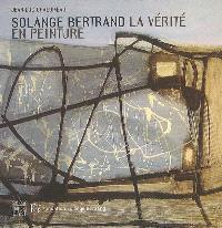 Solange Bertrand, la vérité en peinture : exposition, Montigny-lès-Metz, Château de Courcelles, 13 mai-19 juilet 2006