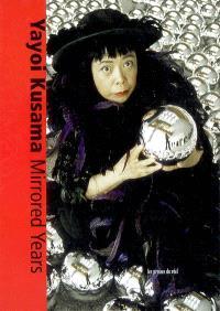 Yayoi Kusama : Mirrored years