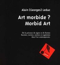 Art morbide ? Morbid art : de la présence des signes et de formes fascistes, racistes, sexistes et eugénistes dans l'art contemporain