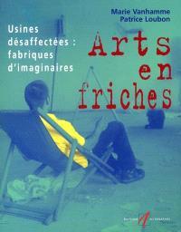 Arts en friches : usines désaffectées, fabriques d'imaginaires