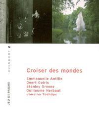 Croiser des mondes : Emmanuel Antille, Geert Goiris, Stanley Green, Guillaume Herbaut, Jamaina Tschäpe