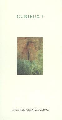 Curieux ? : de l'étrange et du merveilleux dans l'art d'aujourd'hui à travers la collection IAC-FRAC Rhône-Alpes : exposition, Musée de Grenoble, 9 juillet-2 octobre 2005