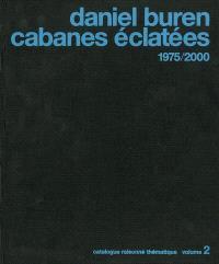 Daniel Buren : catalogue raisonné thématique. Volume 2, Cabanes éclatées : 1975-2000