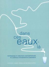 Dans ces eaux-là : patrimoine et création contemporaine au château d'Avignon en Camargue