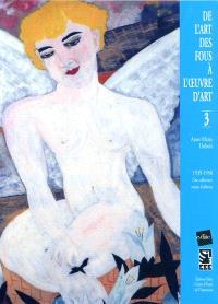 De l'art des fous à l'oeuvre d'art. Volume 3, 1939-1950 : une collection venue d'ailleurs