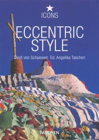 Eccentric style : visionary environments, environnements visionnaires