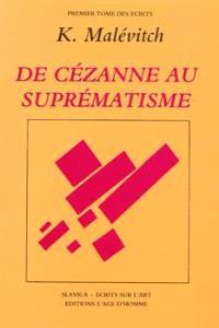 Ecrits. Volume 1, De Cézanne au suprématisme : tous les traités parus de 1915 à 1922