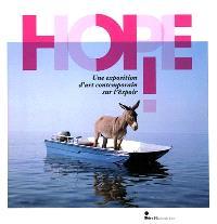 Hope ! : une exposition d'art contemporain sur l'espoir : exposition, Dinard, Palais des arts, 12 juin-12 septembre 2010