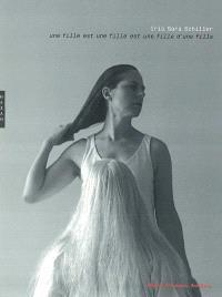 Iris Sara Schiller : une fille est une fille est une fille d'une fille : exposition, Antibes, Musée Picasso, du 25 octobre 2003 au 25 janvier 2004