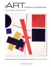 L'art moderne et contemporain : peinture, sculpture, photographie, graphisme, nouveaux médias