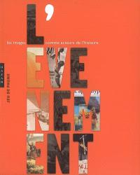 L'événement : les images comme acteurs de l'histoire : exposition, Paris, Musée du Jeu de paume, 16 janv.-1er avr. 2007