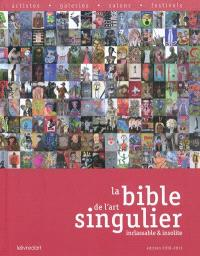 La bible de l'art singulier inclassable & insolite