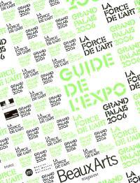 La force de l'art : guide de l'expo, Grand Palais 2006