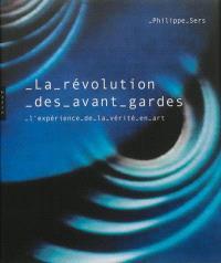 La révolution des avant-gardes : l'expérience de la vérité en art