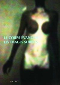 Le corps évanoui : exposition, musée de l'Elysée, Lausanne, 19 nov. 1999-23 janv. 2000