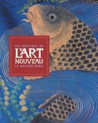 Les origines de l'Art nouveau : la maison Bing : exposition itinérante, Amsterdam, Munich, Barcelone, Paris, de novembre 2004 à août 2006