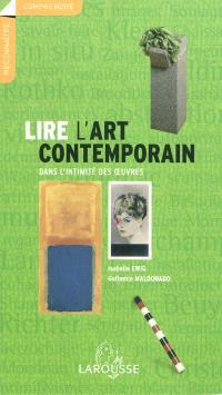 Lire l'art contemporain : dans l'intimité des oeuvres
