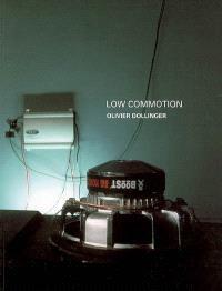 Low commotion, Olivier Dollinger