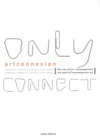 Only connect : dix ans d'art contemporain = ten years of contemporary art : expositions, résidences, médiation, espace public