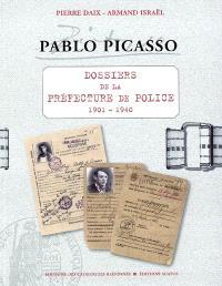 Pablo Picasso : dossiers de la Préfecture de police, 1901-1940