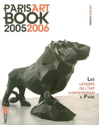 Paris Art book 2005-2006 : les leaders de l'art contemporain à Paris = Paris Art book 2005-2006 : the leaders of contemporary art in Paris