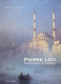 Pierre Loti, fantômes d'Orient : exposition, Paris, Musée de la vie romantique, 27 juin-3 décembre 2006