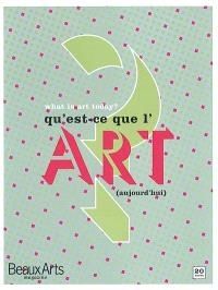 Qu'est-ce que l'art (aujourd'hui) ? = What is art (today) ?