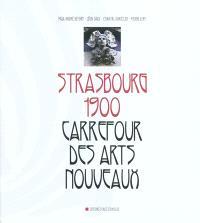 Strasbourg 1900 : carrefour des Arts nouveaux