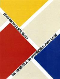 Van Doesbrug & the international avant-garde : constructing a new world : expositions, Leyde, musée Stedelijk, 15 octobre 2009-15 janvier 2010 ; Londres, Tate Modern, 4 février-16 mai 2010