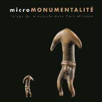 Micromonumentalité : l'éloge du minuscule dans l'art africain