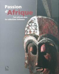 Passion d'Afrique : l'art africain dans les collections italiennes