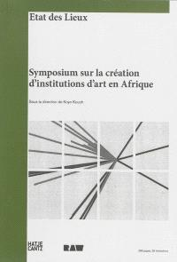 Symposium sur la création d'institutions d'art en Afrique : état des lieux = Symposium on building art institutions in Africa : état des lieux