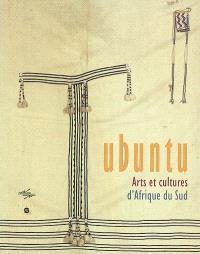 Ubuntu : arts et cultures d'Afrique du Sud : exposition, Paris, musée nationale des Arts d'Afrique et d'Océanie, 20 fév.-17 juin 2002