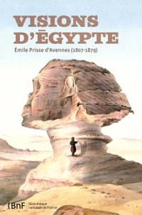 Visions d'Egypte : Emile Prisse d'Avennes (1807-1879)