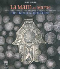 La main au Maroc : khamsa, art, symbole et tradition = The hand in Marrocco : hamsa, art, symbol and tradition