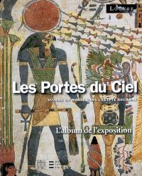 Les portes du ciel : visions du monde dans l'Egypte ancienne : l'album de l'exposition