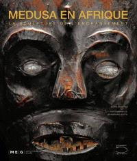 Medusa en Afrique : la sculpture de l'enchantement