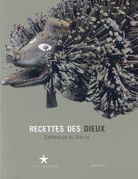 Recettes des dieux : esthétique du fétiche : exposition, Paris, Musée du quai Branly, 3 février-10 mai 2009