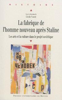 La fabrique de l'homme nouveau après Staline : les arts et la culture dans le projet soviétique