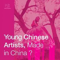 Young Chinese artists, made in China ? : catalogue d'exposition d'art contemporain : Université Paris 8 Vincennes Saint-Denis, 16-31 mars 2015