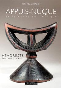 Appuis-nuque de la Corne de l'Afrique = Headrests from the Horn of Africa