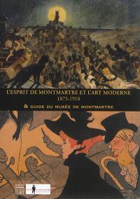 L'esprit de Montmartre et l'art moderne, 1875-1910 : & guide du Musée de Montmartre