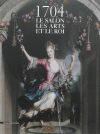 1704, le Salon, les arts et le roi