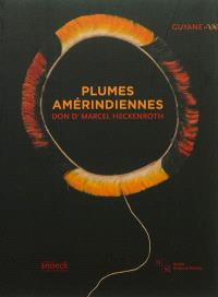 Plumes amérindiennes : Guyane, don Marcel Heckenroth