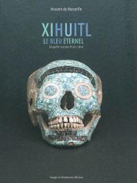 Xihuitl, le bleu éternel : enquête autour d'un crâne : exposition, Marseille, Musée d'arts africains, océaniens, amérindiens, du 19 mars au 3 juillet 2011