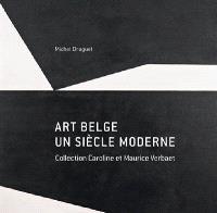 Art belge : un siècle moderne : collection Caroline et Maurice Verbaet