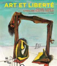 Art et liberté : rupture, guerre et surréalisme en Egypte (1938-1948)