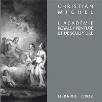 L'Académie royale de peinture et de sculpture (1648-1793) : la naissance de l'Ecole française