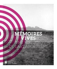 Mémoires vives : une histoire de l'art aborigène